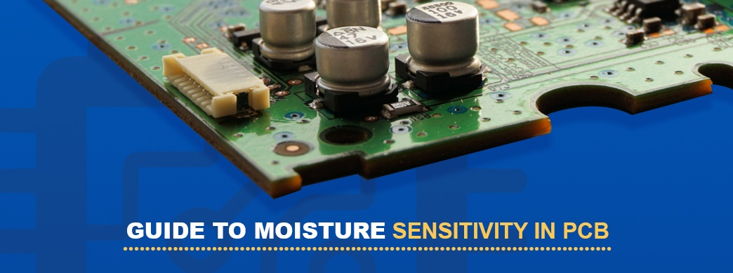 Guide to Moisture Sensitivity in PCB