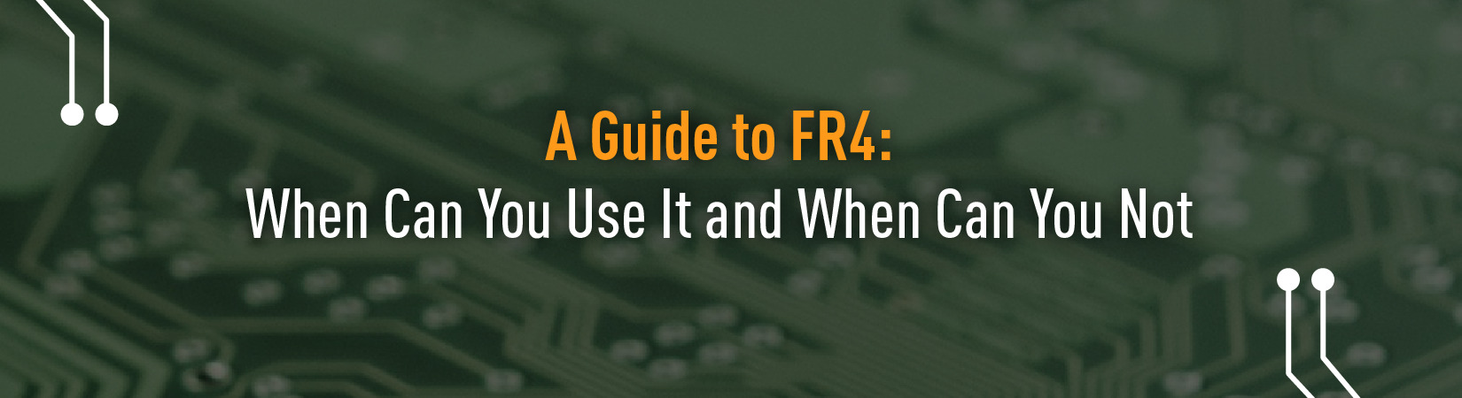 A Guide to FR4: When You Can Use It and When You Can Not