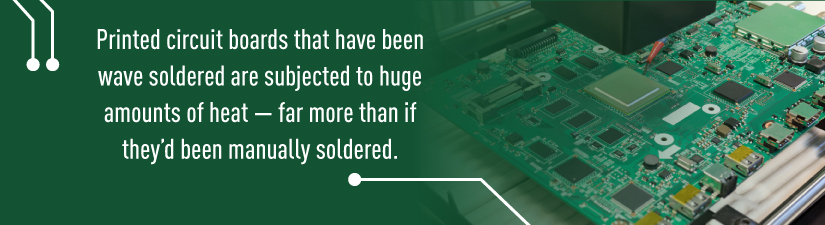 PCBs that have been wave soldered are subjected to huge amounts of heat- far more than if they'd been manually smoldered