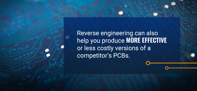 Reverse engineering can also help you produce more effective or less costly versions of a competitor's PCBs.