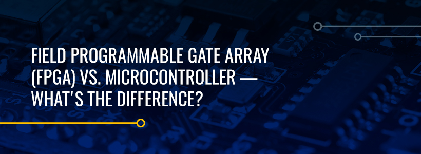 Field Programmable Gate Array (FPGA) Vs. Microcontroller - What's the Difference?