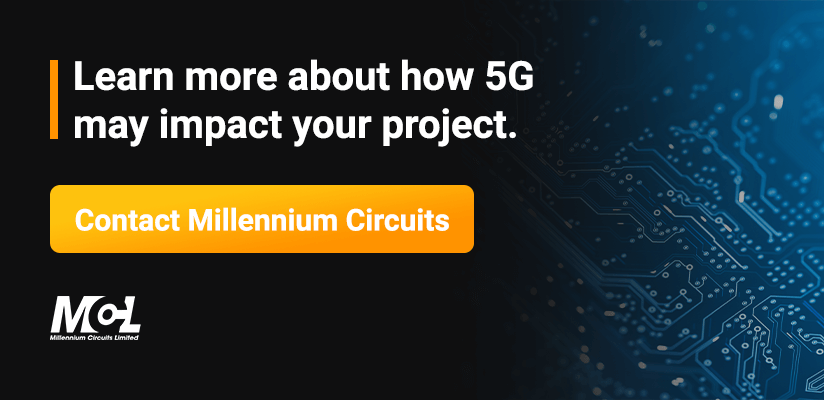 Learn more about how 5G may impact your project. Contact Millennium Circuits