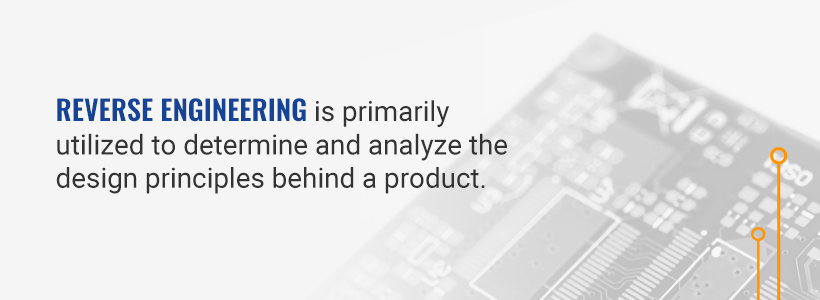 Reverse engineering is primarily utilized to determine and analyze the design principles behind a product.