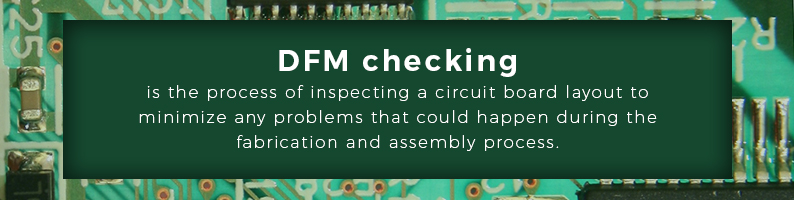 DFM checking is inspecting a circuit board to minimize problems from happening during the fabrication and assembly process