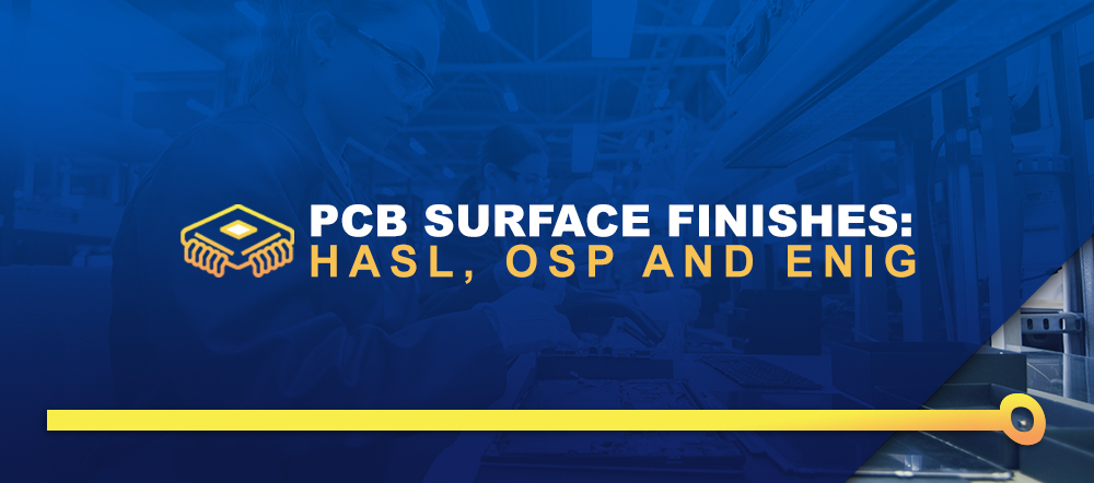 PCB Surface Finishes: HASL, OSP and ENIG
