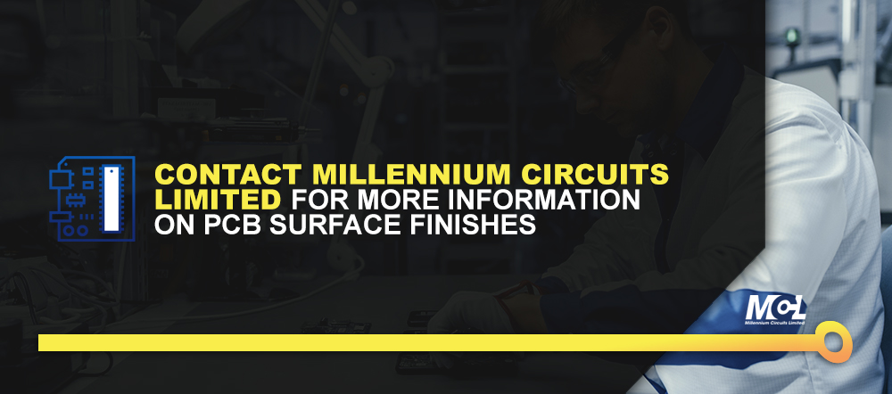 Contact Millennium Circuits Limited for More Information on PCB Surface Finishes