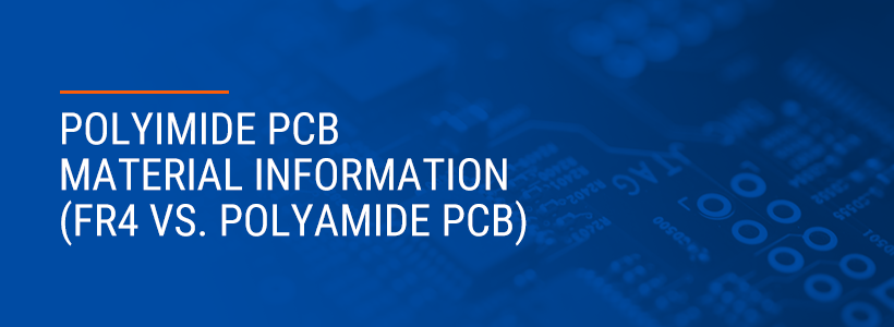 Polyimide PCB Material Information (FR4 vs. Polyamide PCB)