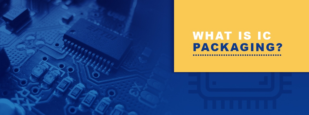 What is IC Packaging?
